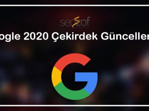 Google 2020 Çekirdek Güncellemesi
